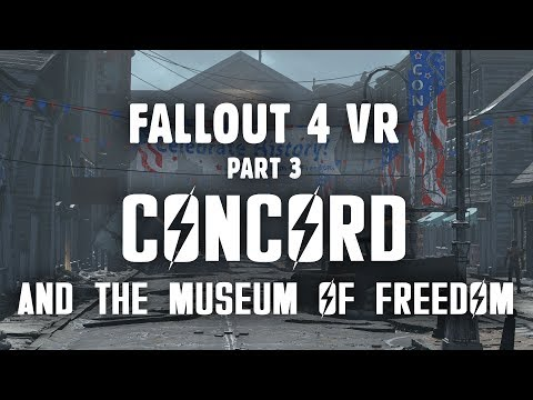 Fallout 4 VR Part 3: Quality Problems Solved! - Concord & The Museum of Freedom