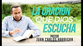 -LA ORACION QUE DIOS ESCUCHA- PASTOR JUAN CARLOS HARRIGAN