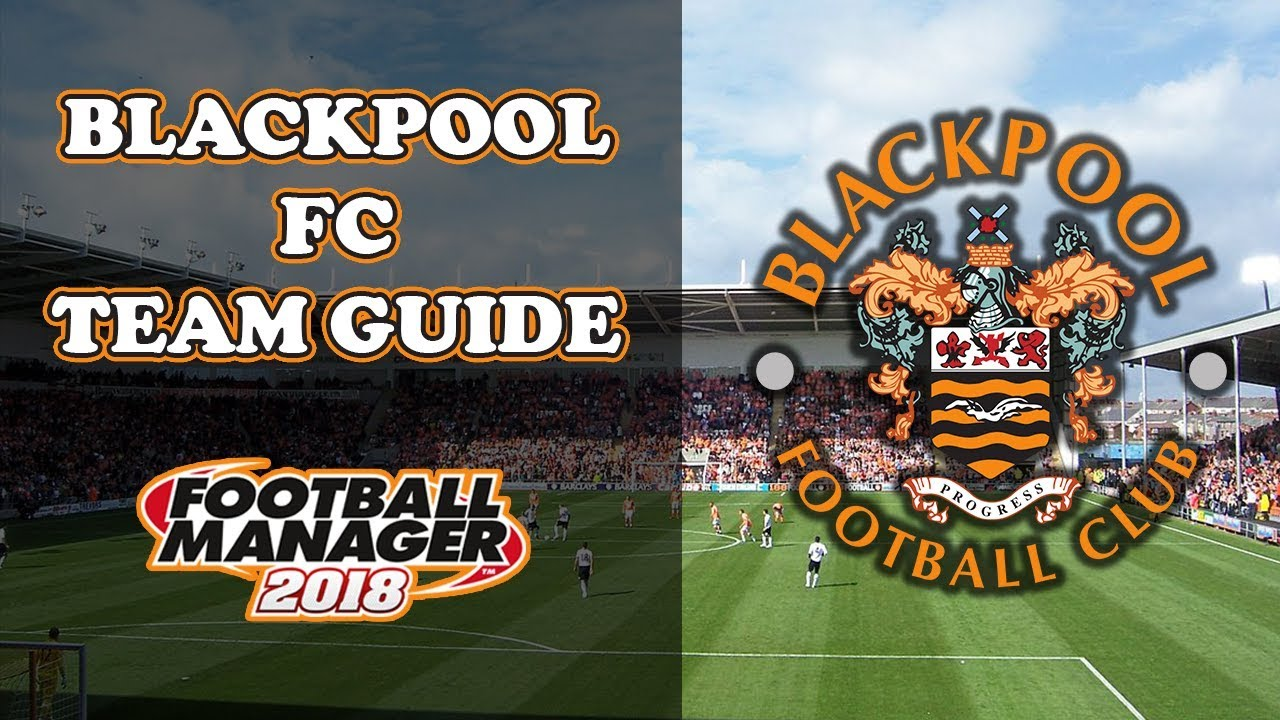 Blackpool Fc Team Tactics Guide Football Manager 2018 Fm18 Youtube