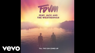 FDVM - Till The Sun Comes Up (Audio) ft. Jack and the Weatherman