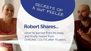 Healing From Chronic Colitis After 16 Years - Robert Shares How He Healed After Doctors Had Given Up