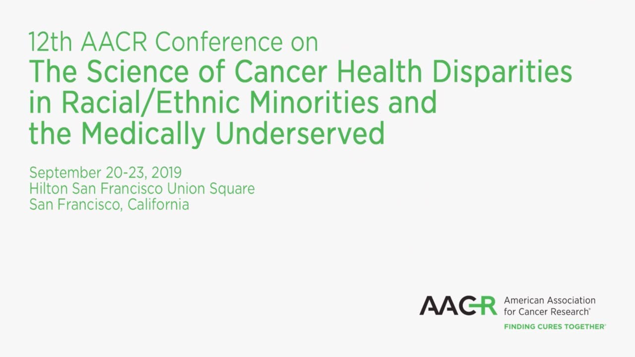 12th AACR Conference on The Science of Cancer Health Disparities in