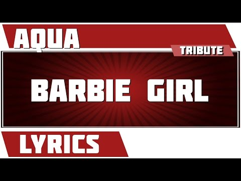 Barbie Girl - Aqua Tribute - Lyrics