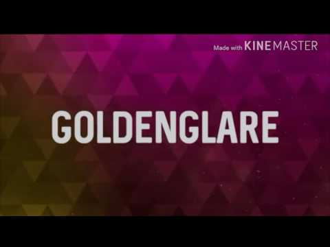 Goldenglare's intro