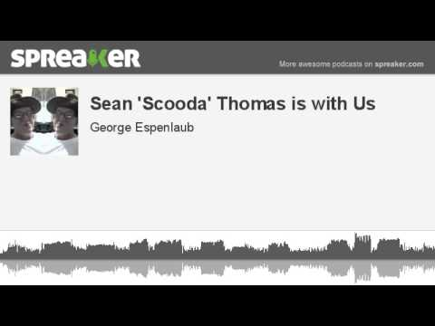 Sean 'Scooda' Thomas is with Us (made with Spreaker)