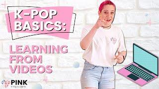 K-Pop Basics: 5 Tips for Learning from Videos