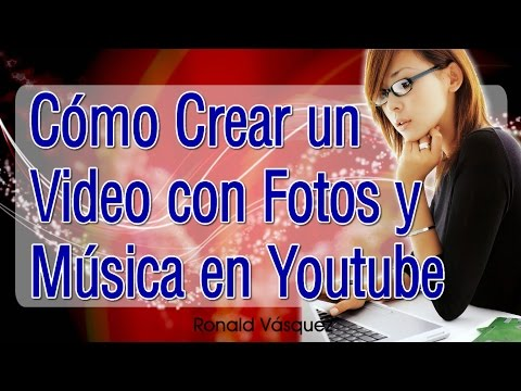 Como Hacer un Video con Fotos y Musica en Youtube
