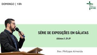 Culto Noite - Domingo 12/09/21 - Exposições em Gálatas - Rev. Philippe Almeida