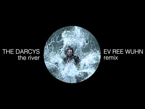 The Darcys - The River | ev ree wuhn remix