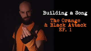 Building a Song - Orange & Black Attack EP. 1