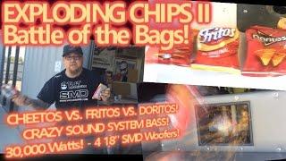 EXPLODING CHIPS II - Battle of the Bags - Cheetos v Fritos v Doritos v Tremendous BASS!