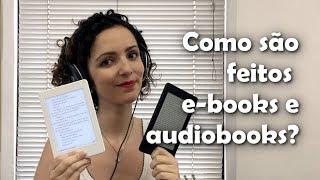Como e-books e audiobooks são feitos? (Do autor ao leitor #10)