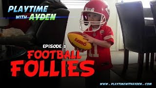"Football fun - ""Football Follies"" - Playtime with Ayden - Episode #3"