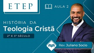 ETEP | Aula 2 -  História da Teologia Cristã- Pr. Juliano Socio