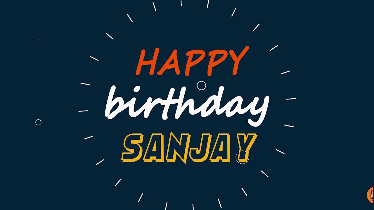 Sanjay, Happy birthday to you Sanjay, Happy Birthday ...