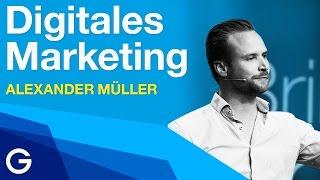 Wie man erfolgreich digitales Marketing betreibt // Alexander Müller