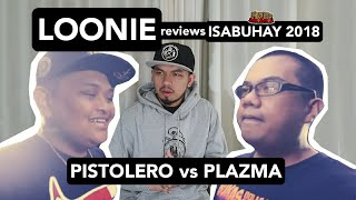 LOONIE | BREAK IT DOWN: Rap Battle Review E168 | ISABUHAY 2018: PISTOLERO vs PLAZMA