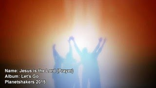 Jesus is the Lord (Prayer) - Planetshakers (Worship and Pray)