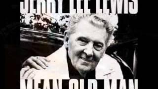 Jerry Lee Lewis - Mean old man