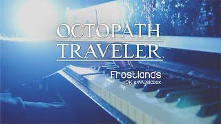 Octopath Traveler - Frostlands (DK's Musicbox Cover)