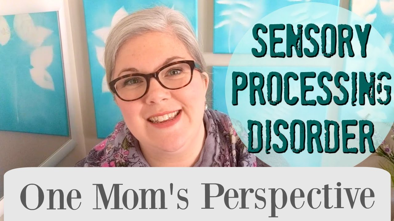 The Essence Of Sensory Processing >> Sensory Processing Disorder Explained A Mom S Perspective Youtube
