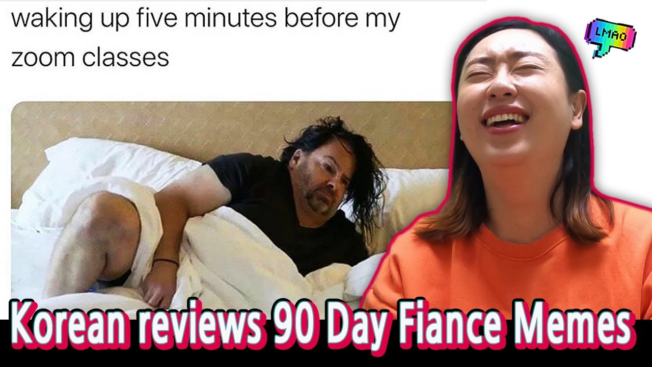 Korean In Her 30s Reacts To Big Ed Memes 90 Day Fiance Youtube