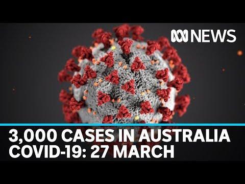 Coronavirus 27 March: Almost 3,000 Confirmed COVID-19 Cases In Australia | ABC News