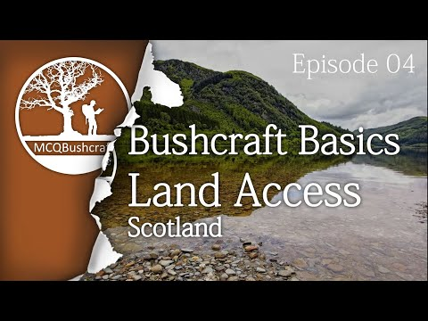 Bushcraft Basics Ep04: Land Access Scotland