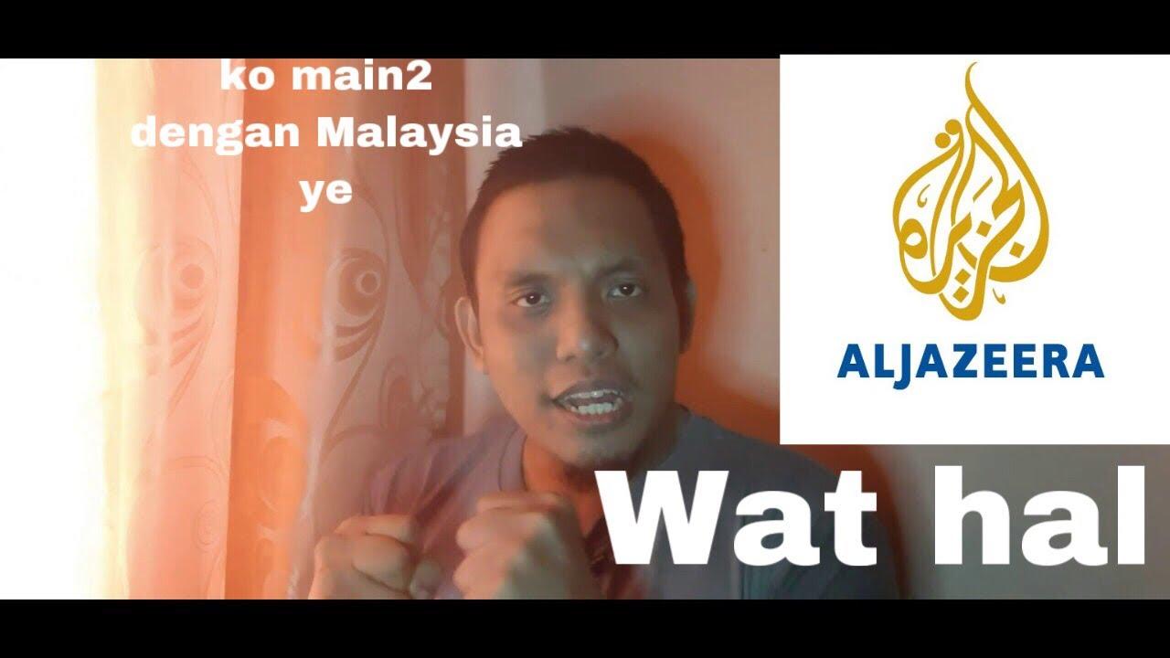 ALJAZEERA DAH TAKDE KEJE KUTUK MALAYSIA