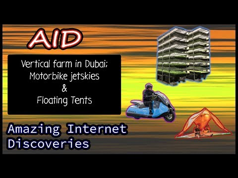 AID - Vertical Farms, motobike jetskies, & floating tents Episode 14