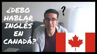 ¿ES NECESARIO EL INGLÉS EN CANADÁ? - MI EXPERIENCIA