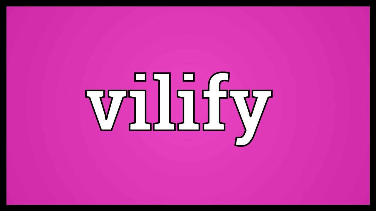 Vilify Meaning