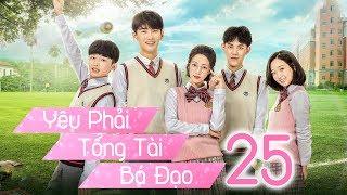Yêu Phải Tổng Tài Bá Đạo - Tập 25 | Thuyết Minh | Phim Trung Quốc Cực Hay 2018