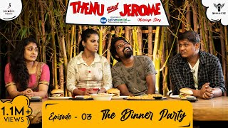 Thenu & Jerome 👫 Tamil Web Series love - Episode 03 - The Dinner Party - #Nakkalites