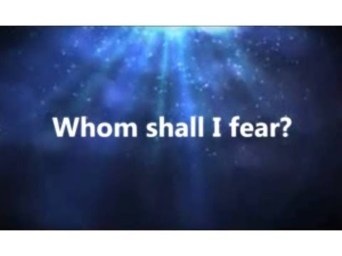 Whom Shall I Fear (Angel Armies)- Chris Tomlin- Lyrics