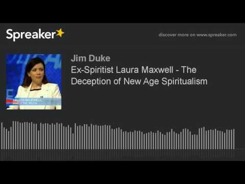 Deception of New Age Spiritualism - Ex Spiritist Laura Maxwell on Jim Duke Perspective
