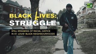 Black Lives: Struggle. Still dreaming of racial justice in St. Louis' black neighbourhoods
