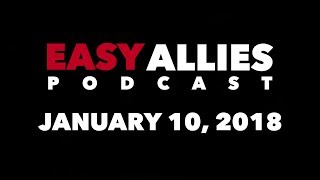 Easy Allies Podcast #94 - January 10th 2018