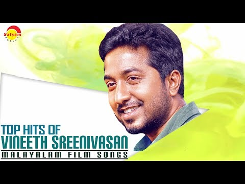 Top Hits of Vineeth Sreenivasan  Malayalam Film Songs