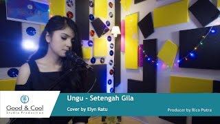 Video Ungu - Setengah Gila (Cover by Elyn Ratu) download MP3, 3GP, MP4, WEBM, AVI, FLV Juni 2018