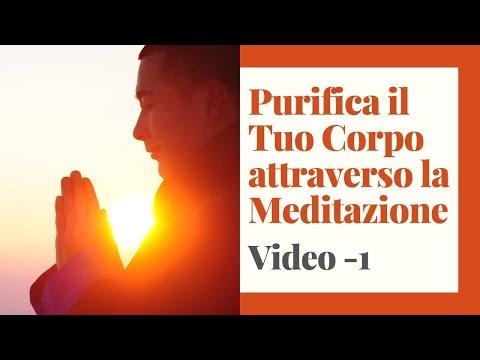 Purifica Il tuo Corpo attraverso la Meditazione - Video 1