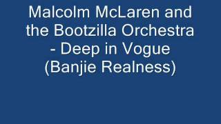 Malcolm McLaren & The Bootzilla Orchestra- Deep in Vogue (Banjie Realness)