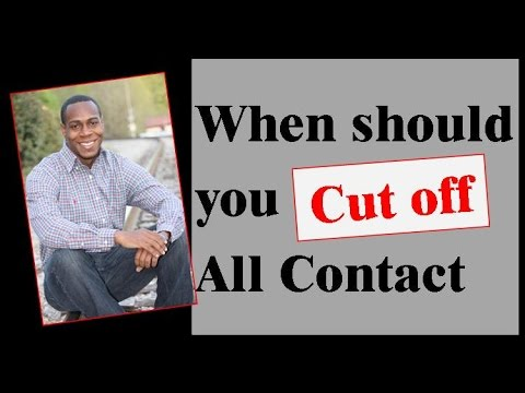 When Should You Cut Off All Contact?