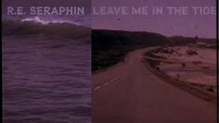 R.E. Seraphin - Leave Me in the Tide (Official Video)