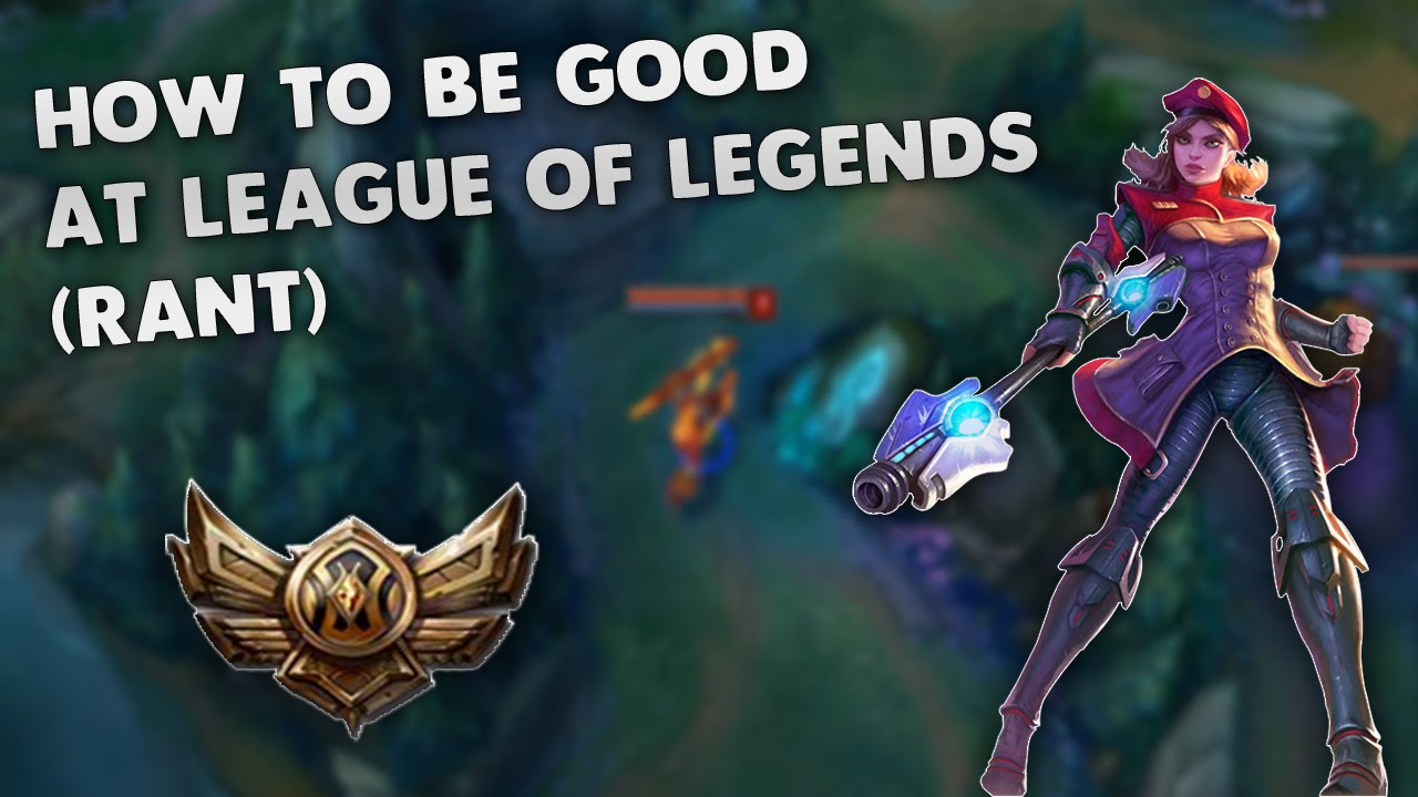 how to become good at league of legends