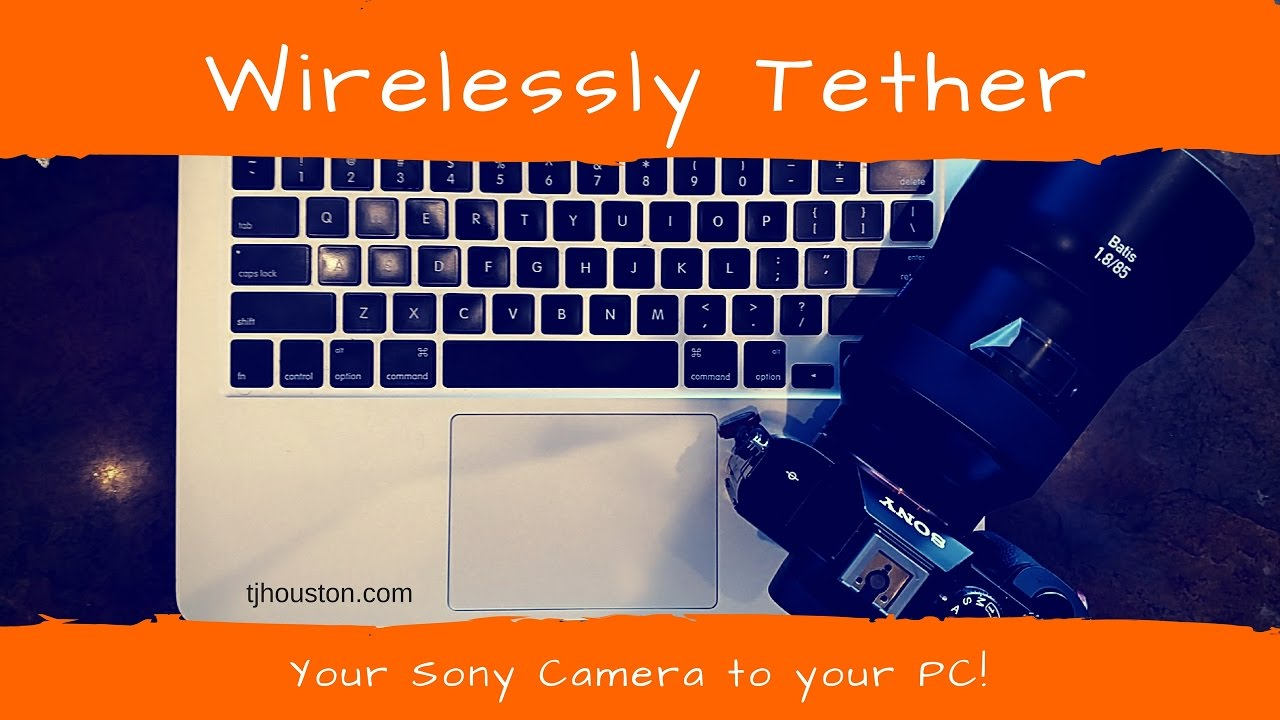 Wirelessly tether your Sony camera to your Mac or PC