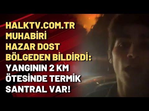 halktv.com.tr muhabiri Hazar Dost bölgeden bildirdi: Yangının 2 km ötesinde term