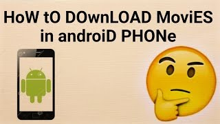 How tO DOWNLOAd moviES in ANdroid phonE