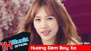 [ 1H Music ] Hương Đêm Bay Xa - Hari Won - Official Audio || Nhạc trẻ hay nhất