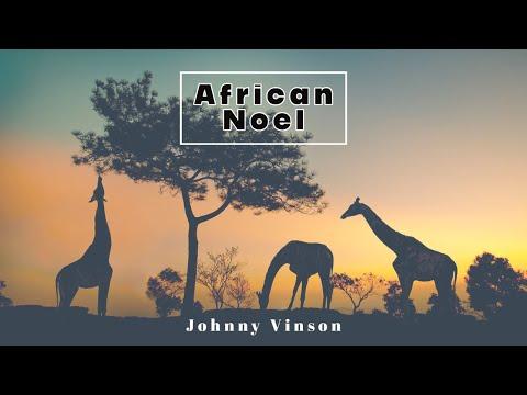 African Noel  arr Johnnie Vinson